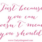 Inspired Ideas: Just Because You Can…