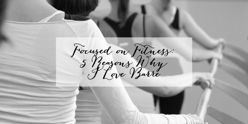 Focused on Fitness: I Love Barre