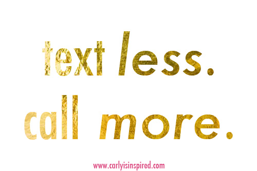 Inspired Ideas: Text Less. Call More.